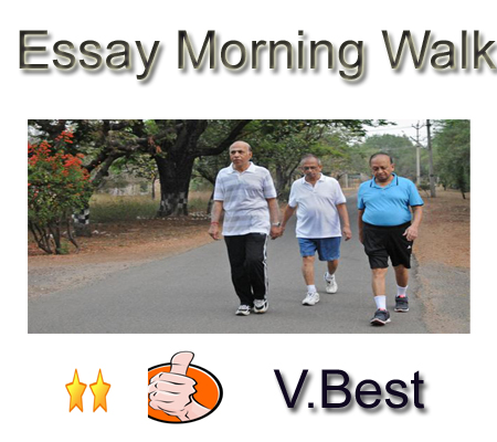 essay morning walk class 7 Class 10-- essay: morning walk this is a discussion on class 10-- essay: morning walk within the 10th forums, part of the classes category morning walk:  early to bed, early to rise, makes a man, healthy, wealthy and wise.